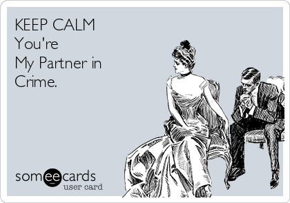KEEP CALM You're  My Partner in Crime.