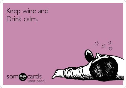 Keep wine and Drink calm.