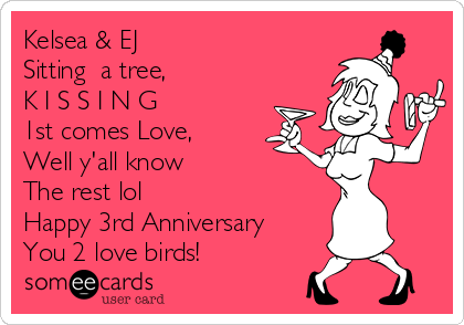Kelsea & EJ Sitting  a tree, K I S S I N G 1st comes Love, Well y'all know The rest lol  Happy 3rd Anniversary You 2 love birds!