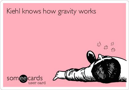 Kiehl knows how gravity works