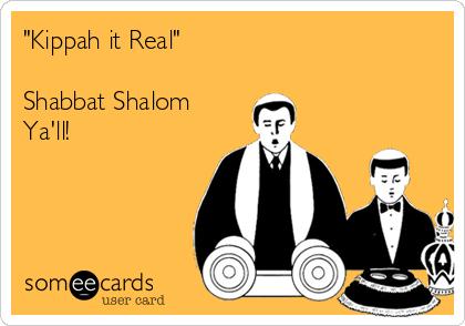 """""""Kippah it Real""""  Shabbat Shalom Ya'll!"""