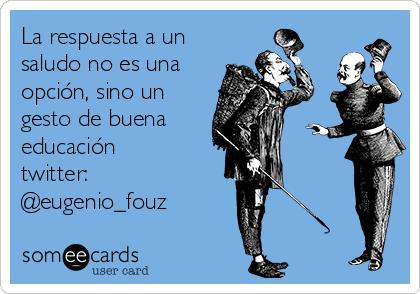 La respuesta a un saludo no es una opción, sino un gesto de buena educación twitter: @eugenio_fouz