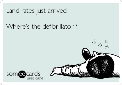 Land rates just arrived.   Where's the defibrillator ?