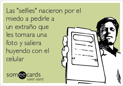 """Las """"selfies"""" nacieron por el miedo a pedirle a un extraño que les tomara una foto y saliera huyendo con el celular"""