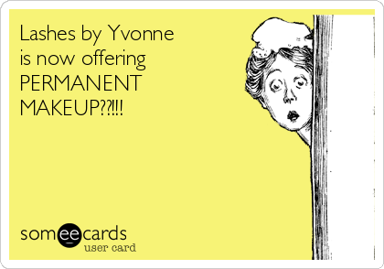 Lashes by Yvonne is now offering PERMANENT MAKEUP??!!!