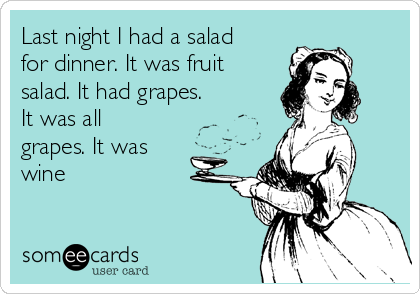 Last night I had a salad for dinner. It was fruit salad. It had grapes. It was all grapes. It was wine