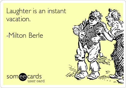 Laughter is an instant vacation.  -Milton Berle