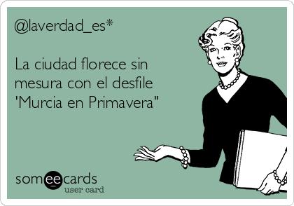 """@laverdad_es*  La ciudad florece sin mesura con el desfile 'Murcia en Primavera"""""""
