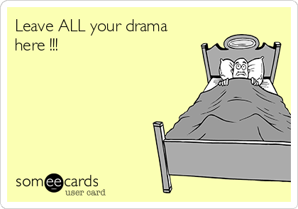 Leave ALL your drama here !!!