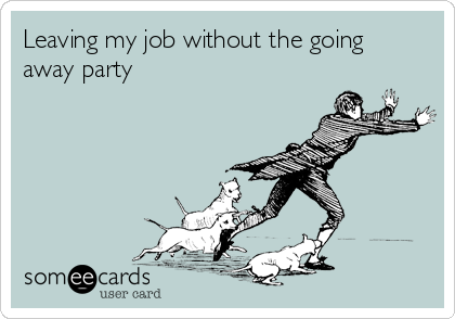 Leaving my job without the going away party