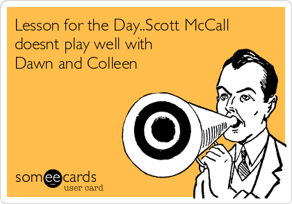 Lesson for the Day..Scott McCall doesnt play well with Dawn and Colleen