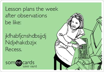Lesson plans the week after observations be like:  jkfhabfjcnshdbsjjdj Ndjxhakcbzjx Recess.