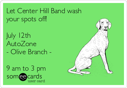 Let Center Hill Band wash  your spots off!   July 12th  AutoZone  - Olive Branch -  9 am to 3 pm