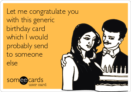 let me congratulate you with this generic birthday card which i