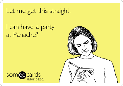 Let me get this straight.  I can have a party at Panache?