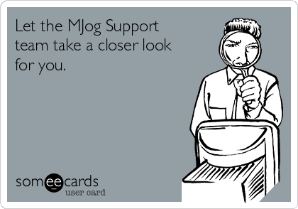 Let the MJog Support team take a closer look for you.