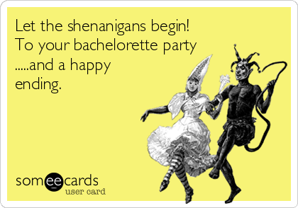 To Your Bachelorette Party And A