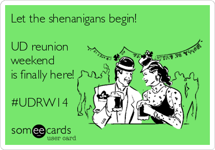 Let the shenanigans begin!  UD reunion weekend is finally here!  #UDRW14