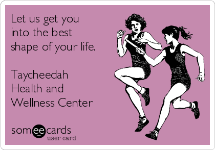 Let us get you into the best shape of your life.  Taycheedah Health and Wellness Center