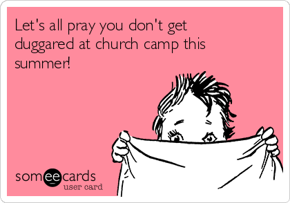 Let's all pray you don't get duggared at church camp this summer!