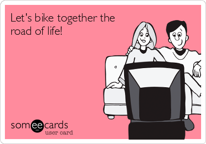 Let's bike together the road of life!