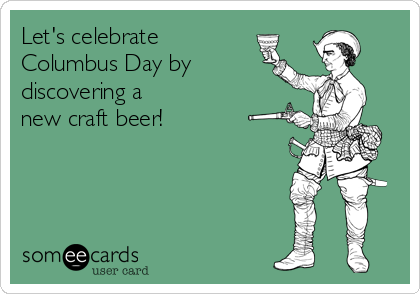Let's celebrate    Columbus Day by discovering a new craft beer!