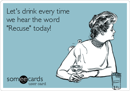 "Let's drink every time we hear the word  ""Recuse"" today!"