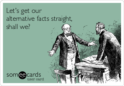 Let's get our  alternative facts straight,  shall we?