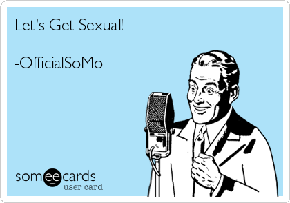 Let's Get Sexual!  -OfficialSoMo