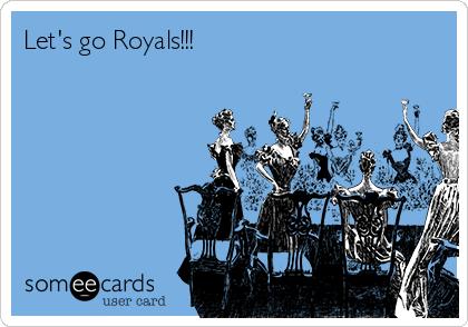 Let's go Royals!!!