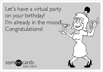 Let's have a virtual party on your birthday! I'm already in the mood! Congratulations!