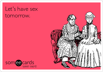 Let's have sex tomorrow.