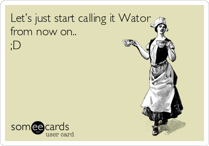 Let's just start calling it Wator from now on.. ;D