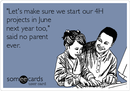"""""""Let's make sure we start our 4H projects in June next year too,"""" said no parent ever."""