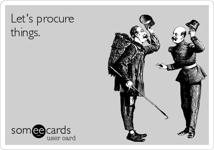 Let's procure things.