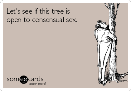 Let's see if this tree is open to consensual sex.
