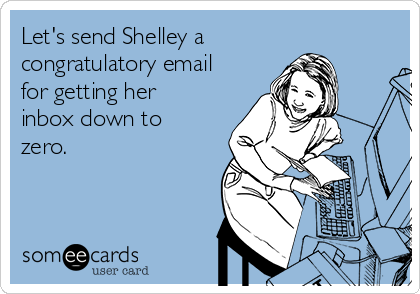 Let's send Shelley a congratulatory email for getting her inbox down to zero.