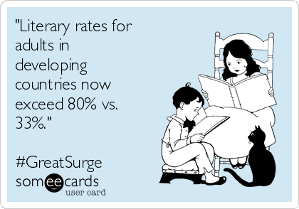 """Literary rates for adults in developing countries now exceed 80% vs. 33%.""   #GreatSurge"