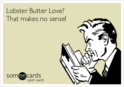 Lobster Butter Love? That makes no sense!