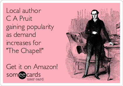 "Local author          C A Pruit gaining popularity as demand increases for ""The Chapel!""  Get it on Amazon!"