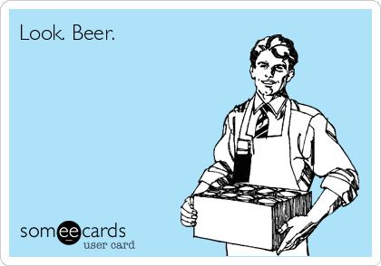 Look. Beer.
