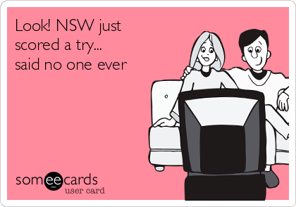 Look! NSW just scored a try... said no one ever