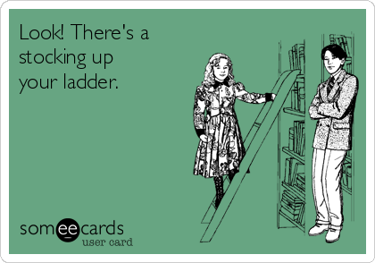 Look! There's a stocking up  your ladder.