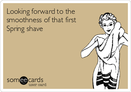 Looking forward to the smoothness of that first Spring shave