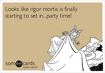 Looks like rigor mortis is finally starting to set in