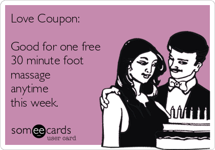 Love Coupon:  Good for one free 30 minute foot massage anytime this week.