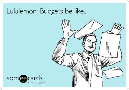Lululemon: Budgets be like...