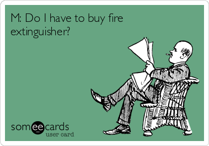 M: Do I have to buy fire extinguisher?