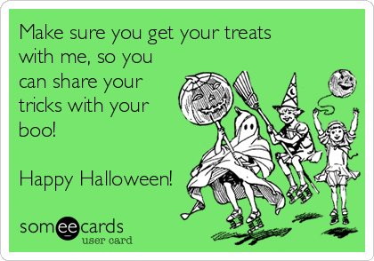 Make sure you get your treats with me, so you can share your tricks with your boo!   Happy Halloween!