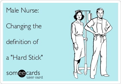 "Male Nurse:  Changing the  definition of  a ""Hard Stick"""